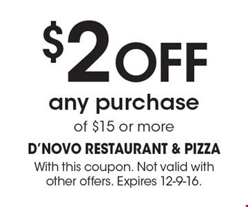 $2 Off any purchase of $15 or more. With this coupon. Not valid with other offers. Expires 12-9-16.