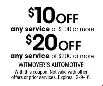 $20 off any service of $200 or more. $10 off any service of $100 or more. With this coupon. Not valid with other offers or prior services. Expires 12-9-16.