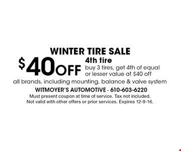 WINTER TIRE SALE! $40 off 4th tire buy 3 tires, get 4th of equal or lesser value at $40 off. All brands, including mounting, balance & valve system. Must present coupon at time of service. Tax not included. Not valid with other offers or prior services. Expires 12-9-16.