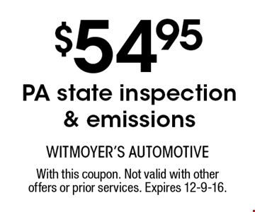 $54.95 PA state inspection & emissions. With this coupon. Not valid with other offers or prior services. Expires 12-9-16.