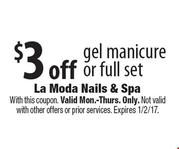 $3 off gel manicure or full set. With this coupon. Valid Mon.-Thurs. Only. Not valid with other offers or prior services. Expires 1/2/17.