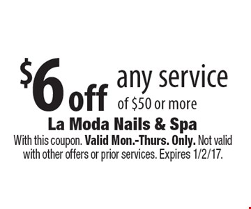 $6 off any service of $50 or more. With this coupon. Valid Mon.-Thurs. Only. Not valid with other offers or prior services. Expires 1/2/17.