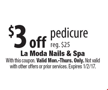 $3 off pedicure, reg. $25. With this coupon. Valid Mon.-Thurs. Only. Not valid with other offers or prior services. Expires 1/2/17.