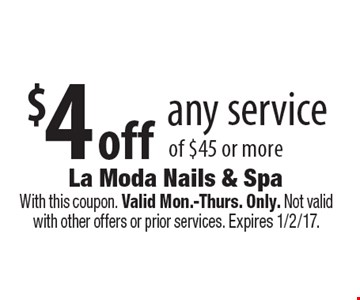 $4 off any service of $45 or more. With this coupon. Valid Mon.-Thurs. Only. Not valid with other offers or prior services. Expires 1/2/17.