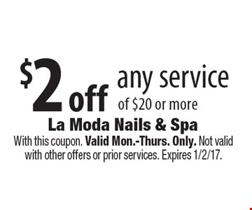 $2 off any service of $20 or more. With this coupon. Valid Mon.-Thurs. Only. Not valid with other offers or prior services. Expires 1/2/17.