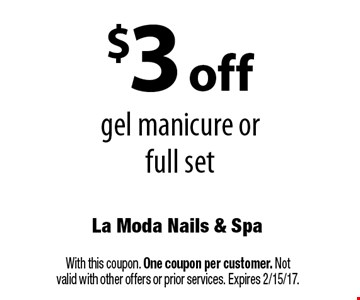 $3 off gel manicure or full set. With this coupon. One coupon per customer. Not valid with other offers or prior services. Expires 2/15/17.