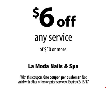 $6 off any service of $50 or more. With this coupon. One coupon per customer. Not valid with other offers or prior services. Expires 2/15/17.