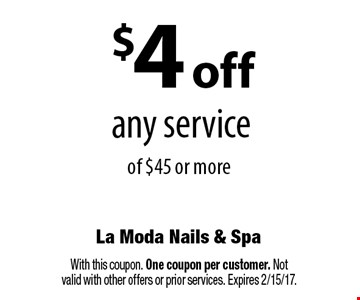 $4 off any service of $45 or more. With this coupon. One coupon per customer. Not valid with other offers or prior services. Expires 2/15/17.