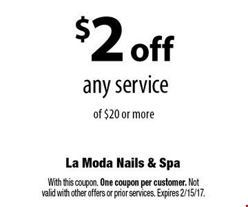 $2 off any service of $20 or more. With this coupon. One coupon per customer. Not valid with other offers or prior services. Expires 2/15/17.