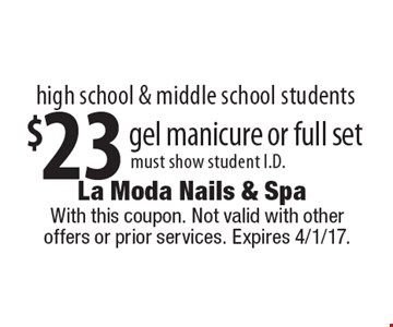 high school & middle school students. $23 gel manicure or full set must show student I.D. With this coupon. Not valid with other offers or prior services. Expires 4/1/17.