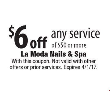 $6 off any service of $50 or more. With this coupon. Not valid with other offers or prior services. Expires 4/1/17.