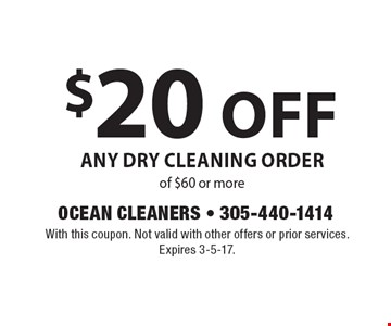 $20 off Any Dry Cleaning Order of $60 or more. With this coupon. Not valid with other offers or prior services. Expires 3-5-17.
