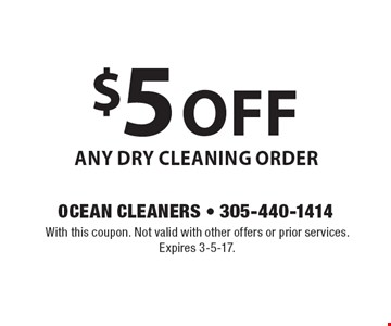 $5 off Any Dry Cleaning Order. With this coupon. Not valid with other offers or prior services. Expires 3-5-17.