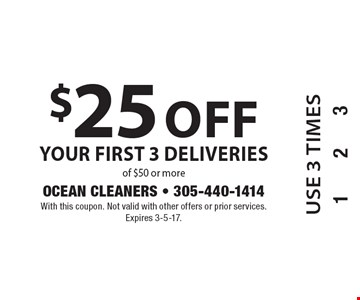 $25 off your first 3 deliveries of $50 or more. With this coupon. Not valid with other offers or prior services. Expires 3-5-17.use 3 times