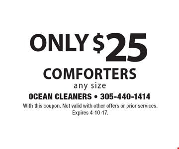 ONLY $25 COMFORTERS any size. With this coupon. Not valid with other offers or prior services. Expires 4-10-17.