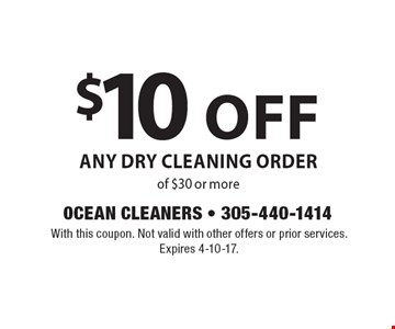 $10 off Any Dry Cleaning Order of $30 or more. With this coupon. Not valid with other offers or prior services. Expires 4-10-17.