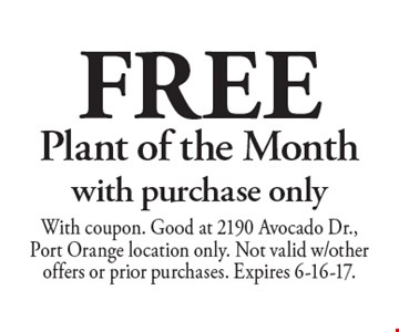 Free Plant of the Month with purchase only. With coupon. Good at 2190 Avocado Dr., Port Orange location only. Not valid w/other offers or prior purchases. Expires 6-16-17.