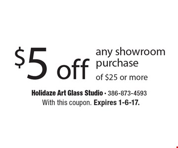 $5 off any showroom purchase of $25 or more. With this coupon. Expires 1-6-17.