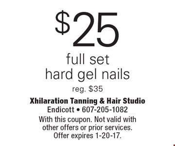$25 full set hard gel nails. Reg. $35. With this coupon. Not valid with other offers or prior services. Offer expires 1-20-17.