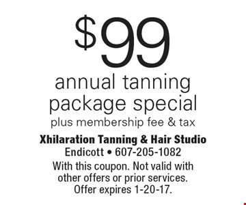 $99 annual tanning package special. Plus membership fee & tax. With this coupon. Not valid with other offers or prior services. Offer expires 1-20-17.