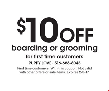 $10 Off boarding or grooming for first time customers. First time customers. With this coupon. Not valid with other offers or sale items. Expires 2-3-17.