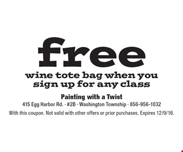 Free wine tote bag when you sign up for any class. With this coupon. Not valid with other offers or prior purchases. Expires 12/9/16.