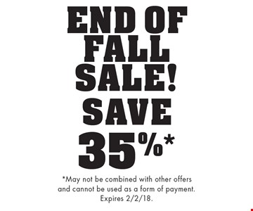 END OF FALL SALE! SAVE 35%* any purchase. *May not be combined with other offers and cannot be used as a form of payment. Expires 2/2/18.