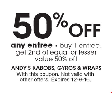 50% off any entree. Buy 1 entree, get 2nd of equal or lesser value 50% off. With this coupon. Not valid with other offers. Expires 12-9-16.