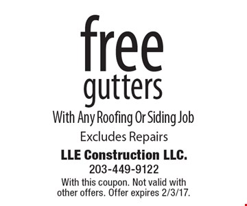 Free Gutters. With Any Roofing Or Siding Job. Excludes Repairs. With this coupon. Not valid with other offers. Offer expires 2/3/17.