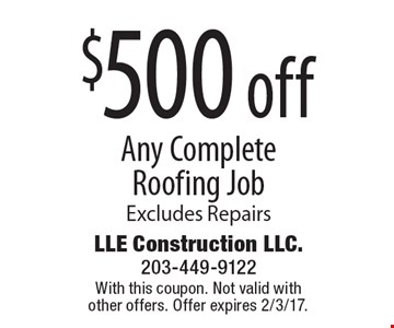 $500 off Any Complete Roofing Job Excludes Repairs. With this coupon. Not valid with other offers. Offer expires 2/3/17.