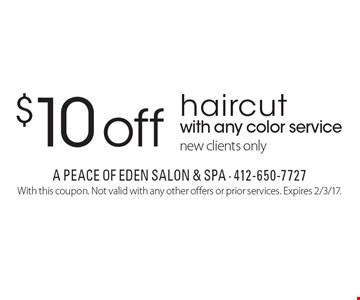 $10 off haircut with any color service, new clients only. With this coupon. Not valid with any other offers or prior services. Expires 2/3/17.