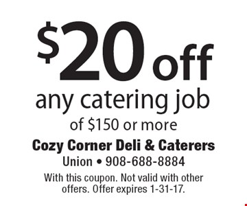 $20 off any catering job of $150 or more. With this coupon. Not valid with other offers. Offer expires 1-31-17.