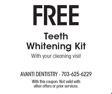 Free Teeth Whitening Kit With your cleaning visit. With this coupon. Not valid with other offers or prior services.