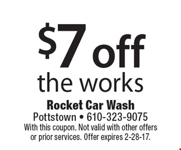 $7 off the works. With this coupon. Not valid with other offers or prior services. Offer expires 2-28-17.