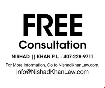Free Consultation. For More Information, Go to NishadKhanLaw.com. info@NishadKhanLaw.com