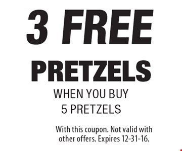 3 FREE pretzels when you buy 5 pretzels. With this coupon. Not valid with other offers. Expires 12-31-16.