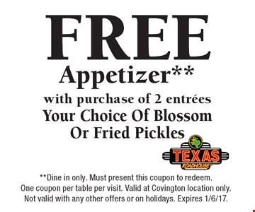 FREE Appetizer** with purchase of 2 entrees. Your Choice Of Blossom Or Fried Pickles. **Dine in only. Must present this coupon to redeem. One coupon per table per visit. Valid at Covington location only. Not valid with any other offers or on holidays. Expires 1/6/17.