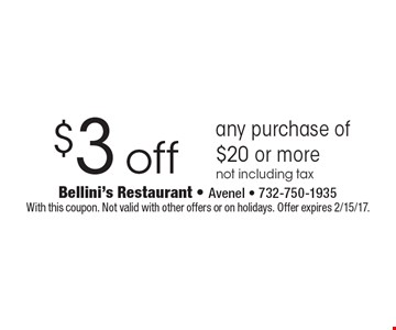 $3 off any purchase of $20 or more not including tax. With this coupon. Not valid with other offers or on holidays. Offer expires 2/15/17.