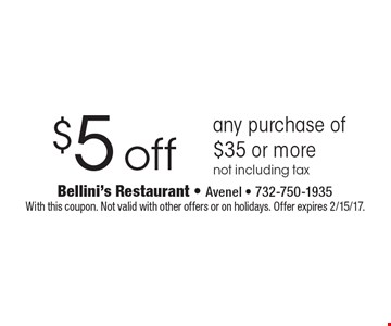 $5 off any purchase of $35 or more not including tax. With this coupon. Not valid with other offers or on holidays. Offer expires 2/15/17.
