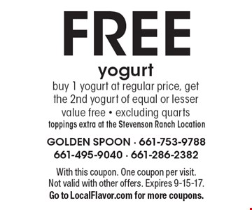 Free yogurt. Buy 1 yogurt at regular price, get the 2nd yogurt of equal or lesser value free. Excluding quarts toppings extra at the Stevenson Ranch Location. With this coupon. One coupon per visit. Not valid with other offers. Expires 9-15-17. Go to LocalFlavor.com for more coupons.