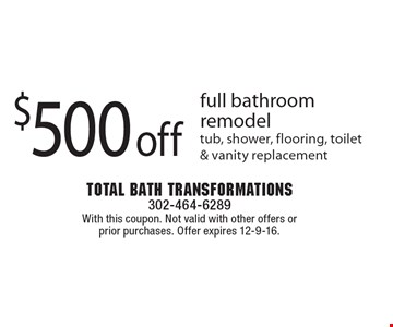 $500 off full bathroom remodel tub, shower, flooring, toilet & vanity replacement. With this coupon. Not valid with other offers or prior purchases. Offer expires 12-9-16.