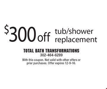 $300 off tub/shower replacement. With this coupon. Not valid with other offers or prior purchases. Offer expires 12-9-16.