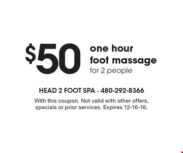 $50 one hour foot massage for 2 people. With this coupon. Not valid with other offers, specials or prior services. Expires 12-16-16.