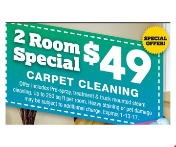 2 room special $49 Carpet cleaning Offer includes Pre- spray, treatment  & truck mounted steam cleaning . Up to 250Sq Ft Per room. Heavy staining pr pet damage may be subject to additional charges.