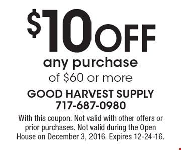 $10 Off any purchase of $60 or more. With this coupon. Not valid with other offers or prior purchases. Not valid during the Open House on December 3, 2016. Expires 12-24-16.