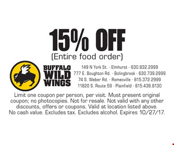 15%off (entire food order). Limit one coupon per person, per visit. Must present original coupon; no photocopies. Not for resale. Not valid with any other discounts, offers or coupons. Valid at location listed above. No cash value. Excludes tax. Excludes alcohol. Expires 10/27/17.
