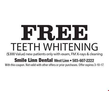 Free Teeth Whitening ($300 Value), new patients only with exam, FM X-rays & cleaning. With this coupon. Not valid with other offers or prior purchases. Offer expires 3-10-17.