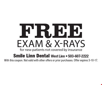 Free exam & x-rays for new patients not covered by insurance. With this coupon. Not valid with other offers or prior purchases. Offer expires 3-10-17.