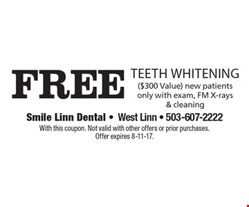 Free teeth whitening ($300 Value). New patients only with exam, FM X-rays & cleaning. With this coupon. Not valid with other offers or prior purchases. Offer expires 8-11-17.