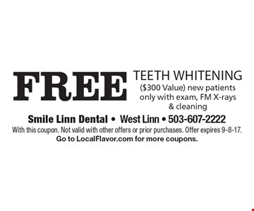 Free teeth whitening ($300 Value) new patients only with exam, FM X-rays & cleaning. With this coupon. Not valid with other offers or prior purchases. Offer expires 9-8-17. Go to LocalFlavor.com for more coupons.
